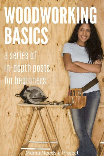 woodworking basics a series of in depth posts for beginners