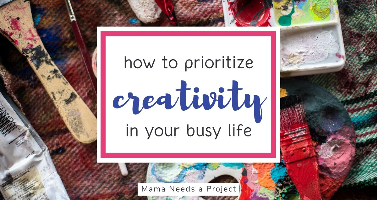 how to prioritize creativity in your busy life