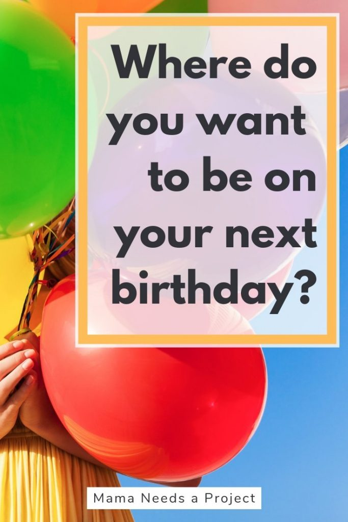 where do you want to be on your next birthday? learn how to love getting older, turning 30 doesn't suck