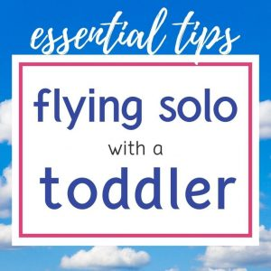 essential tips for flying solo with a toddler