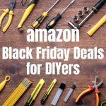 Black Friday 2019 Deals for DIYers