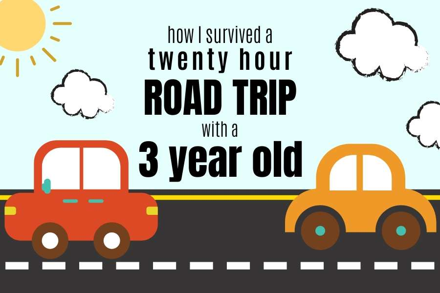 how I survived a 20 hour road trip with 3 year old
