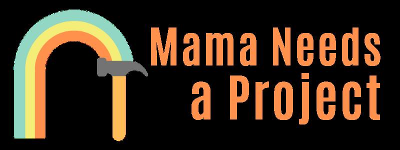 Mama Needs a Project